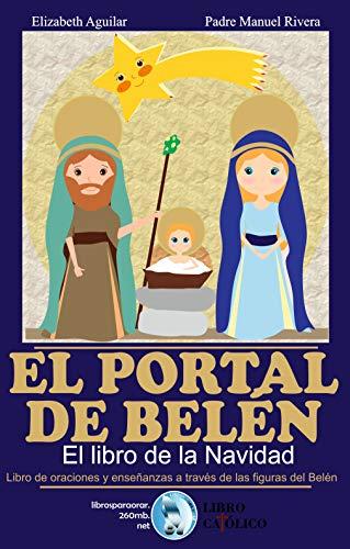 EL PORTAL DE BELÉN, EL LIBRO DE LA NAVIDAD: Libro de oraciones y enseñanzas a través de las figuras del Belén por Manuel Rivera