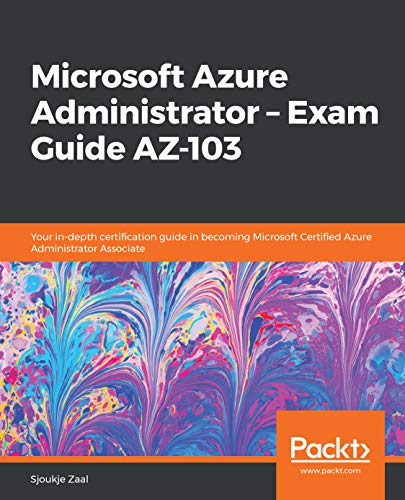Microsoft Azure Administrator - Exam Guide AZ-103: Your in-depth certification guide in becoming Microsoft Certified Azure Administrator Associate (English Edition) 103