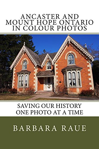 Ancaster and Mount Hope Ontario in Colour Photos: Saving Our History One Photo at a Time (Cruising Ontario Book 66) (English Edition)