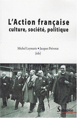 L'Action Franaise. Culture, socit, politique