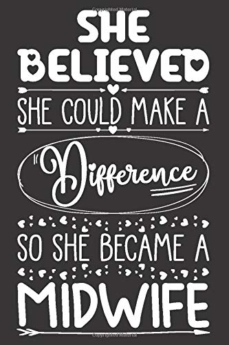 She Believed She Could Make A Difference So She Became A Midwife: Nurse Midwife Notebook for Girls and Women | Blank Lined Journal with Sketchbook Pages Appreciation Gift Idea for Her