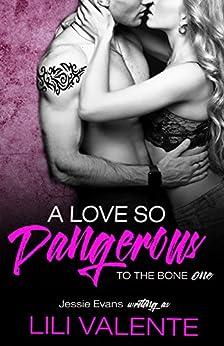 A Love So Dangerous: A Dark Romance (To the Bone Book 1) by [Valente, Lili]