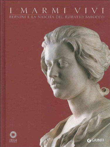 I marmi vivi. Bernini e la nascita del ritratto barocco. Ediz. illustrata (Cataloghi arte)