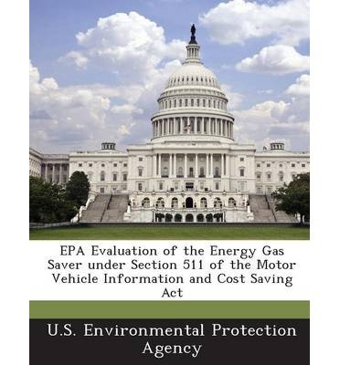 EPA Evaluation of the Energy Gas Saver Under Section 511 of the Motor Vehicle Information and Cost Saving ACT (Paperback) - Common (Motor Energy Saver)