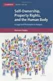 Self-Ownership, Property Rights, and the Human Body: A Legal and Philosophical Analys...