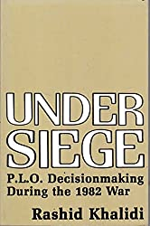 Under Siege: P.L.O. Decision Making During the 1982 War by Rashid Khalidi (1987-10-01)