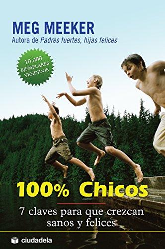 100% chicos: 7 claves para que crezcan sanos y felices (Vida práctica) por Meg Meeker