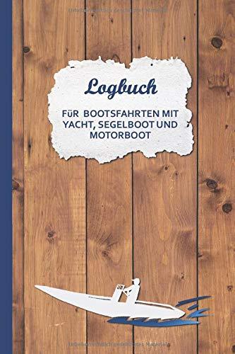 Logbuch für Bootsfahrten mit Yacht, Segelboot und Motorboot: Tagebuch zum Eintragen von Touren: Wetter, Crew, Distanz ¦ Geschenk für Kapitän