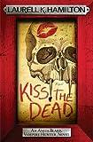 Kiss the Dead (Anita Black Vampire Hunter 21)
