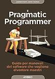 Il Pragmatic Programmer: Guida per manovali del software che vogliono diventare maestri (Maestri di programmazione Vol. 1)