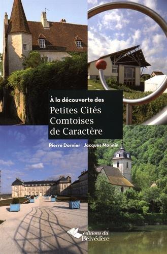 A la découverte des petites cités comtoises de caractère par Pierre Dornier, Jacques Monnin