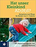 Hat unser Kleinkind AD(H)S?: Symptome und Wege für Kinder von 0-3 Jahren