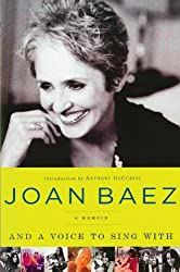 And A Voice to Sing With: A Memoir by Joan Baez (2009-07-21)