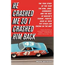 He Crashed Me So I Crashed Him Back: The True Story of the Year the King, Jaws, Earnhardt, and the Rest of NASCAR's Feudin', Fightin' Good Ol' Boys Put Stock Car Racing on the Map (English Edition)