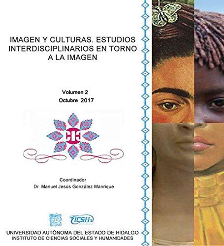 Imagen y Culturas. Estudios Interdisciplinarios en torno a la imagen  2 por Manuel González Manrique