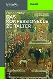 Das konfessionelle Zeitalter (Akademie Studienbücher - Geschichte) - Franz Brendle