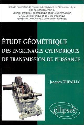 tude gomtrique des engrenages cylindriques de transmission de puissance de Jacques Dufailly (1 octobre 1997) Broch