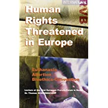 Human Rights – Threatened in Europe: Euthanasia, Abortion, Bioethics-Convention (RVB-international)