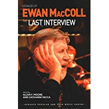 [(Legacies of Ewan Maccoll : The Last Interview)] [Edited by Professor Allan F. Moore ] published on (December, 2014)