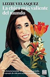 La chica más valiente del mundo par  Lizzie Velásquez