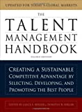 The Talent Management Handbook: Creating a Sustainable Competitive Advantage by Selecting, Developing, and Promoting the