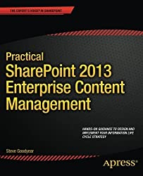 Practical SharePoint 2013 Enterprise Content Management by Steve Goodyear (2013-11-26)