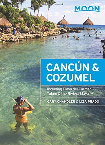 Moon Canc??n & Cozumel: Including Playa del Carmen, Tulum & the Riviera Maya (Moon Handbooks) by Gary Chandler (2015-10-27)