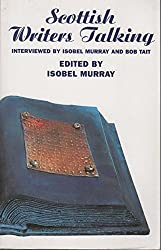 Scottish Writers Talking: Interviewed by Isobel Murray and Bob Tait