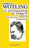 La Philosophie De L'Esprit Libre (French Edition) by Patrick Wotling(2008-10-27) - Editions Flammarion - 01/01/2008