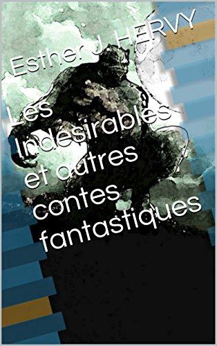 Livre Les Indésirables: et autres contes fantastiques pdf