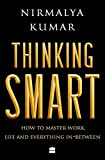 #7: Thinking Smart: How to Master Work, Life and Everything In-Between