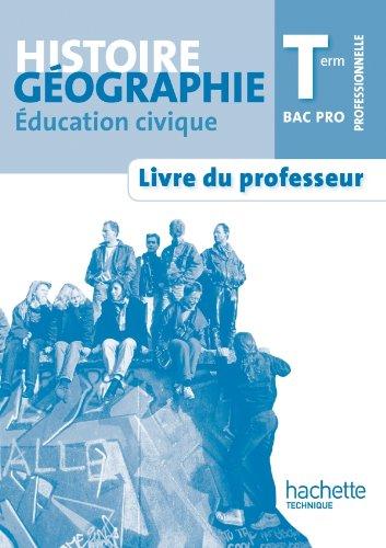 Histoire Géographie Education civique Terminale Bac Pro - Livre professeur - Ed.2011