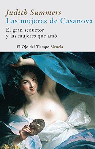 Las mujeres de Casanova: El gran seductor y las mujeres que amó (El Ojo del Tiempo)