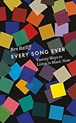 Every Song Ever: Twenty Ways to Listen to Music Now by Ben Ratliff (2016-02-25)