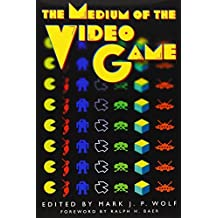 The Medium of the Video Game 1st edition by Mark J. P. Wolf (2002) Paperback