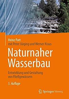 Naturnaher Wasserbau: Entwicklung Und Gestaltung Von Fließgewässern por Heinz Patt Gratis