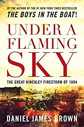 Under a Flaming Sky: The Great Hinckley Firestorm of 1894 by Daniel James Brown (2006) Hardcover