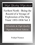 Farthest North - Being the Record of a Voyage of Exploration of the Ship 'Fram' 1893-1896 Vol. I