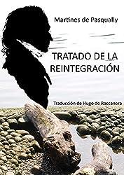 Tratado de la Reintegración: Tratado de la Reintegración de los Seres a sus primeras Propiedades, Virtud y Potencia espirituales divinas. Traducción al español de Hugo de Roccanera