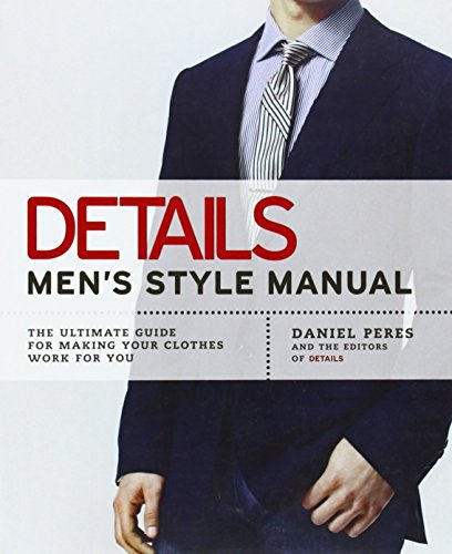 Details: Men's Style Manual: The Ultimate Guide for Making Your Clothes Work for You