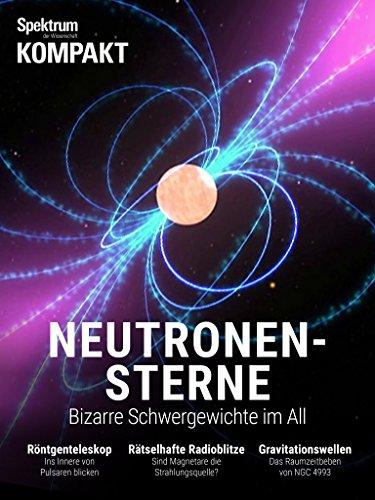 Spektrum Kompakt - Neutronensterne: Bizarre Schwergewichte aus dem All