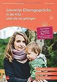Schwierige Elterngespräche in der Kita - und wie sie gelingen (Praxisratgeber der Akademie für Kindergarten, Kita und Hort)
