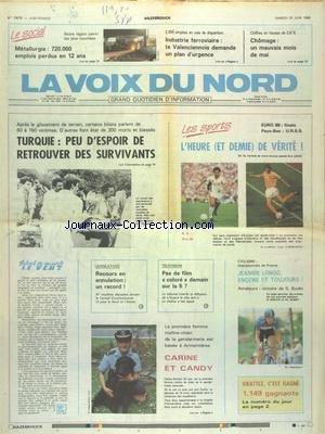 VOIX DU NORD (LA) [No 13678] du 25/06/1988 - TURQUIE - PEU D'ESPOIR DE RETROUVER DES SURVIVANTS APRES LE GLISSEMENT DE TERRAIN - LEGISLATIVES - RECOURS EN ANNULATION - UN RECORD - TELE - PAS DE FILM COLORE DEMAIN SUR LA 5 - LA 1ERE FEMME MAITRE-CHIEN - CARINE ET CANDY - LES SPORTS - CYCLISME - FOOT EURO 88 - METALLURGIE - 720 000 EMPLOIS PERDUS EN 12 ANS - INDUSTRIE FERROVIAIRE - UN PLAN D4URGENCE DEMANDE