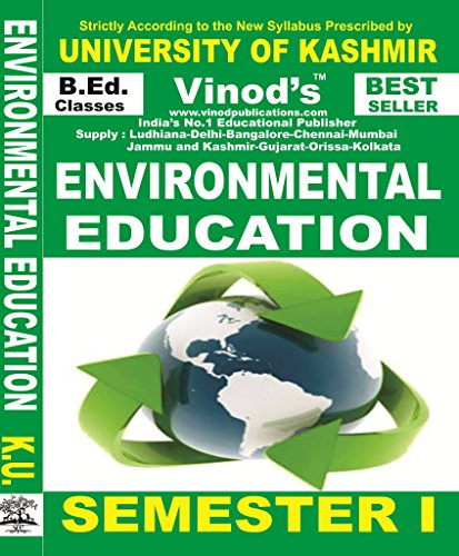 ENVIRONMENTAL EDUCATION - K.U. Strictly According to the New Syllabus prescribed by UNIVERSITY OF KASHMIR For B.Ed. CLASSES (Regular & Correspondence) SEMESTER I