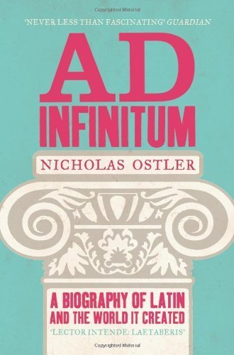 Ad Infinitum: A Biography of Latin by Ostler, Nicholas (2009) Paperback