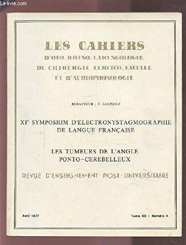 COLLECTION LES CAHIERS D'OTO-RHINO-LARYNGOLOGIE DE CHIRURGIE CERVICO-FACIALE ET D'AUDIOPHONOLOGIE - TOME XII NUMERO 4 AVRIL 1977 : XI° SYMPOSIUM D'ELECTRONYSTAGMOGRAPHIE DE LANGUE FRANCAISE - LES TUMEURS DE L'ANGLE PONTO-CEREBELLEUX.