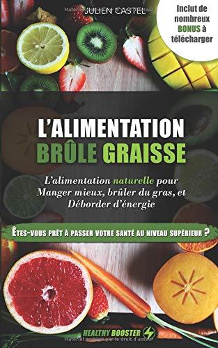 L\'Alimentation Brûle Graisse Naturelle: Le guide alimentaire pour manger mieux, brûler du gras et déborder d\'énergie