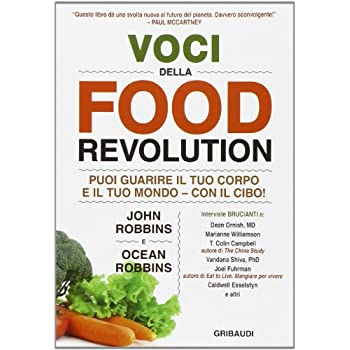 Voci Della Food Revolution. Puoi Guarire Il Tuo Corpo E Il Tuo Mondo. Con Il Cibo!