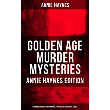 Golden Age Murder Mysteries - Annie Haynes Edition: Complete Inspector Furnival & Inspector Stoddart Series: Abbey Court Murder, House in Charlton Crescent, ... Crystal Beads Murder… (English Edition)