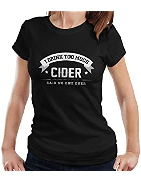 I Drink Too Much Cider Said No One Ever Women's T-Shirt